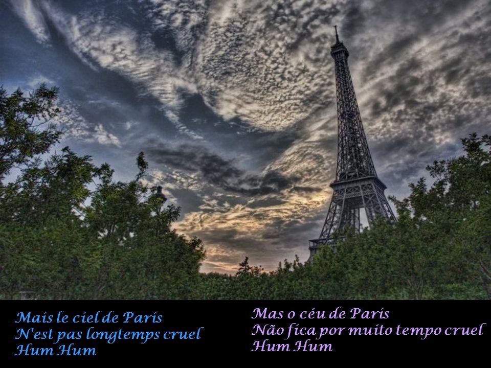 Mas o céu de Paris Não fica por muito tempo cruel. Hum Hum. Mais le ciel de Paris. N est pas longtemps cruel.