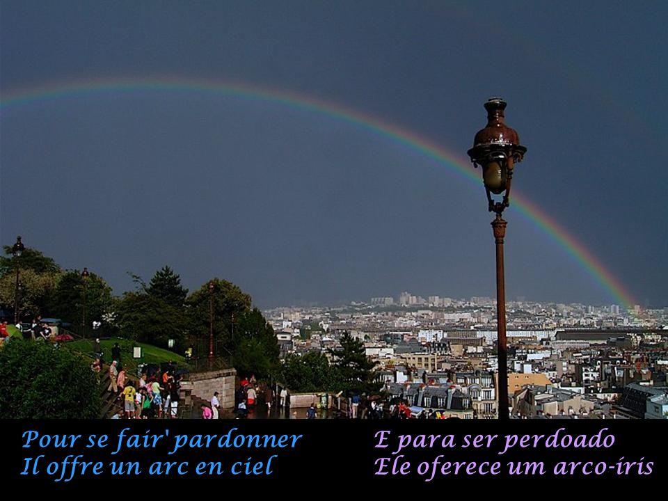 Pour se fair pardonner Il offre un arc en ciel E para ser perdoado Ele oferece um arco-íris