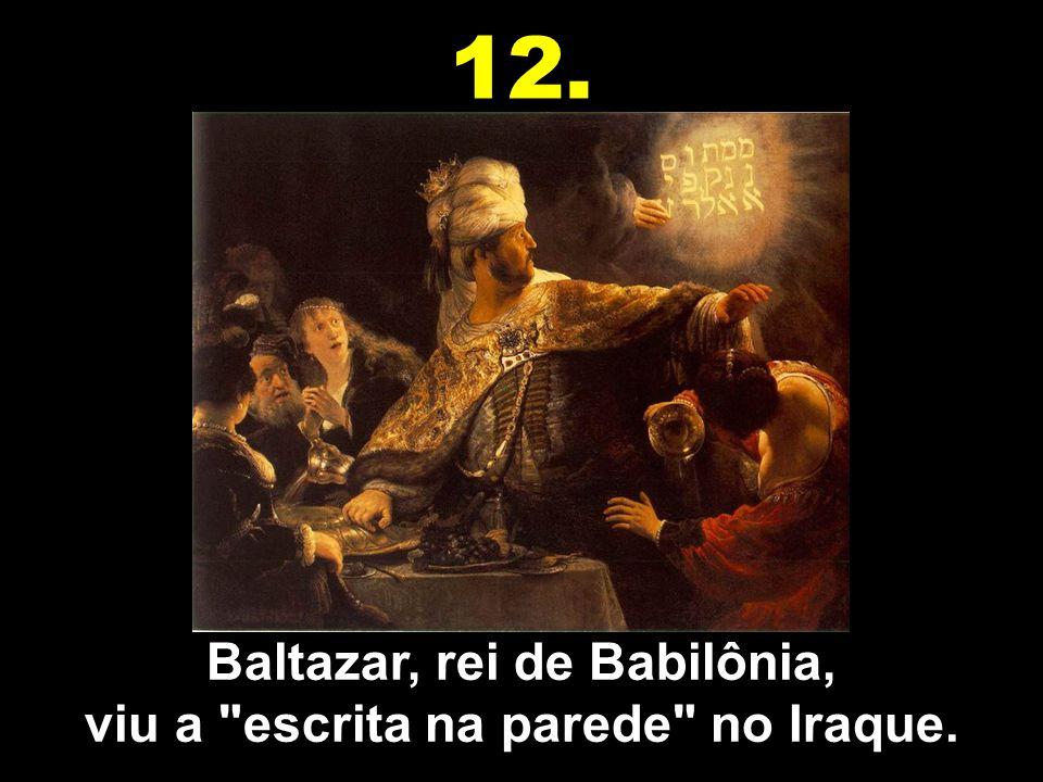 Baltazar, rei de Babilônia, viu a escrita na parede no Iraque.