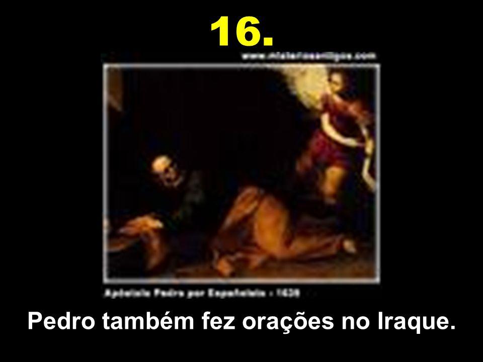 Pedro também fez orações no Iraque.