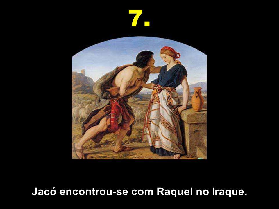 Jacó encontrou-se com Raquel no Iraque.