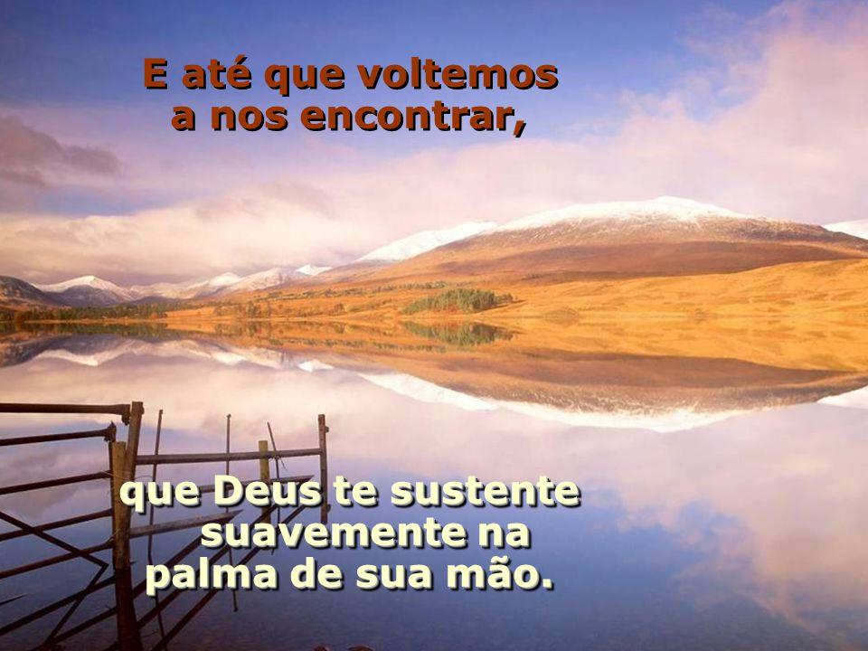 que Deus te sustente suavemente na