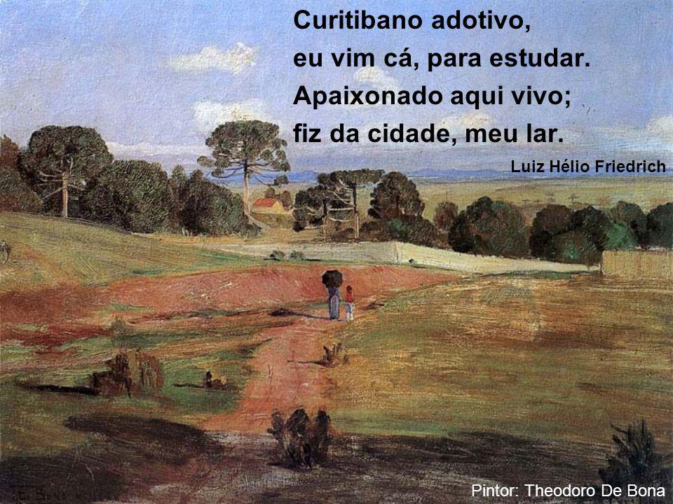 Curitibano adotivo, eu vim cá, para estudar. Apaixonado aqui vivo;