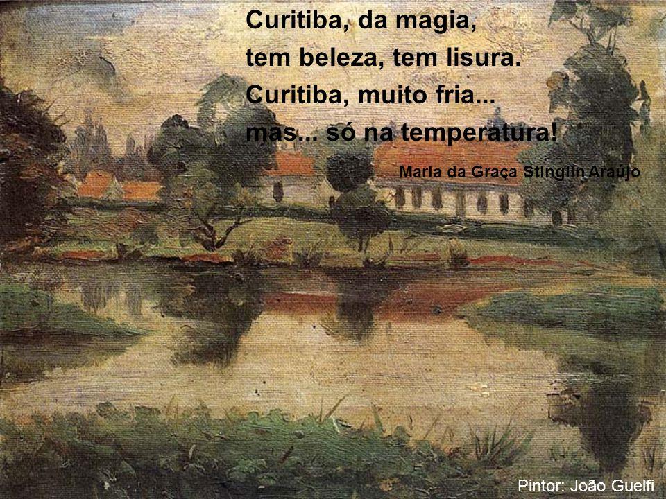 Curitiba, da magia, tem beleza, tem lisura. Curitiba, muito fria...