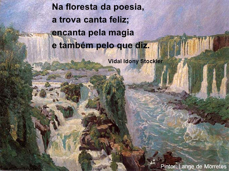 Na floresta da poesia, a trova canta feliz; encanta pela magia
