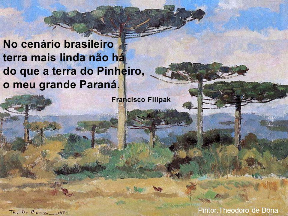 do que a terra do Pinheiro, o meu grande Paraná.