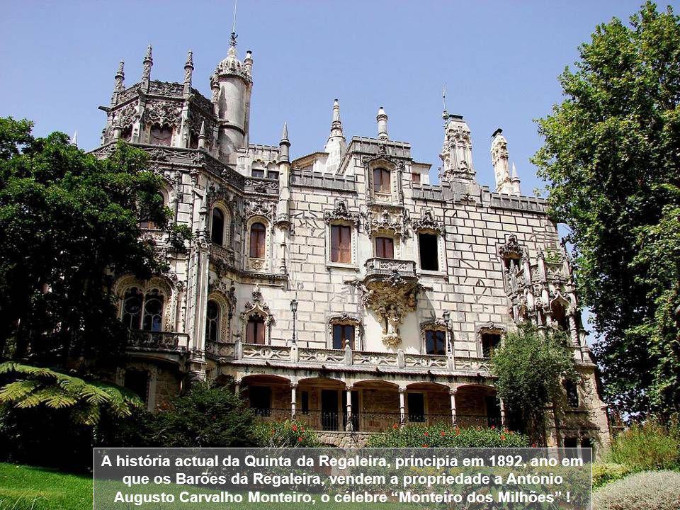 A história actual da Quinta da Regaleira, principia em 1892, ano em que os Barões da Regaleira, vendem a propriedade a António Augusto Carvalho Monteiro, o célebre Monteiro dos Milhões !