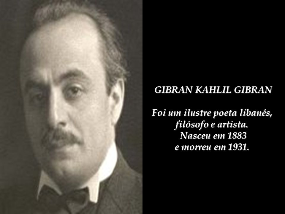 Foi um ilustre poeta libanés,