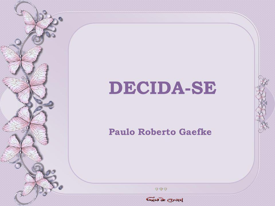 DECIDA-SE DECIDA-SE Paulo Roberto Gaefke Paulo Roberto Gaefke