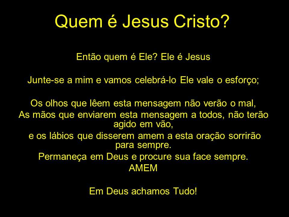 Quem é Jesus Cristo Então quem é Ele Ele é Jesus