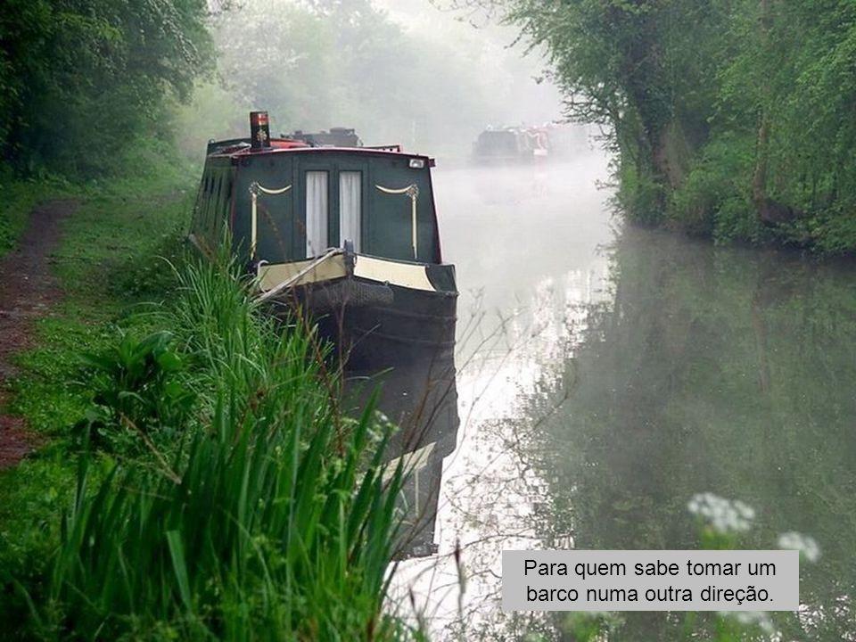 Para quem sabe tomar um barco numa outra direção.