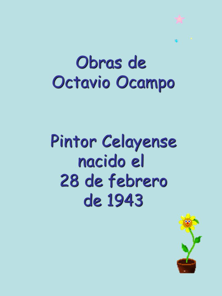 Obras de Octavio Ocampo Pintor Celayense nacido el 28 de febrero de 1943
