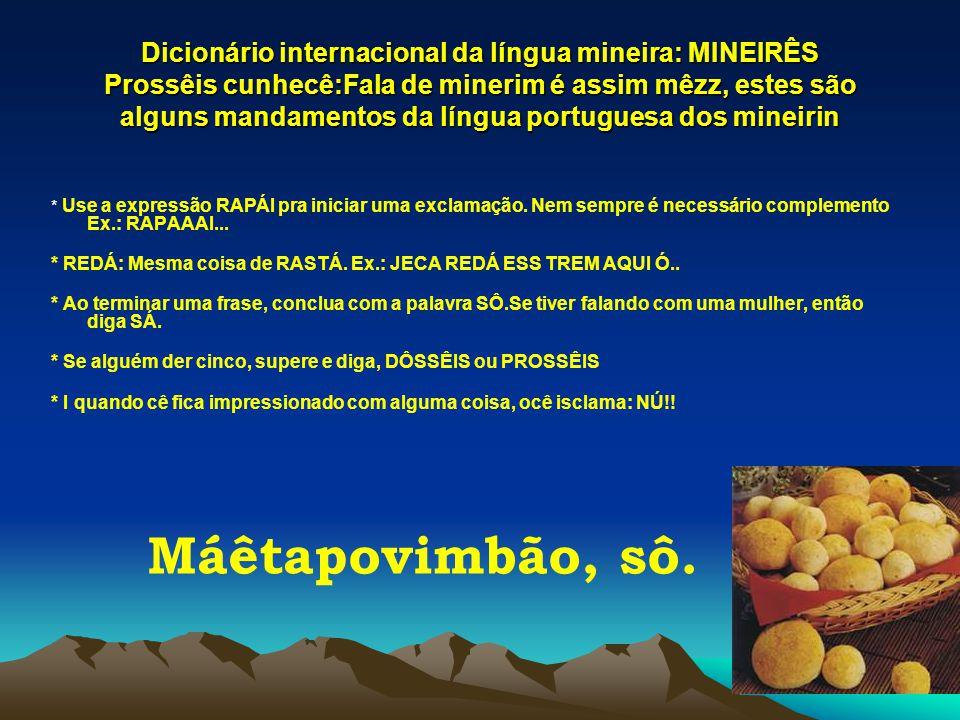 Dicionário internacional da língua mineira: MINEIRÊS Prossêis cunhecê:Fala de minerim é assim mêzz, estes são alguns mandamentos da língua portuguesa dos mineirin