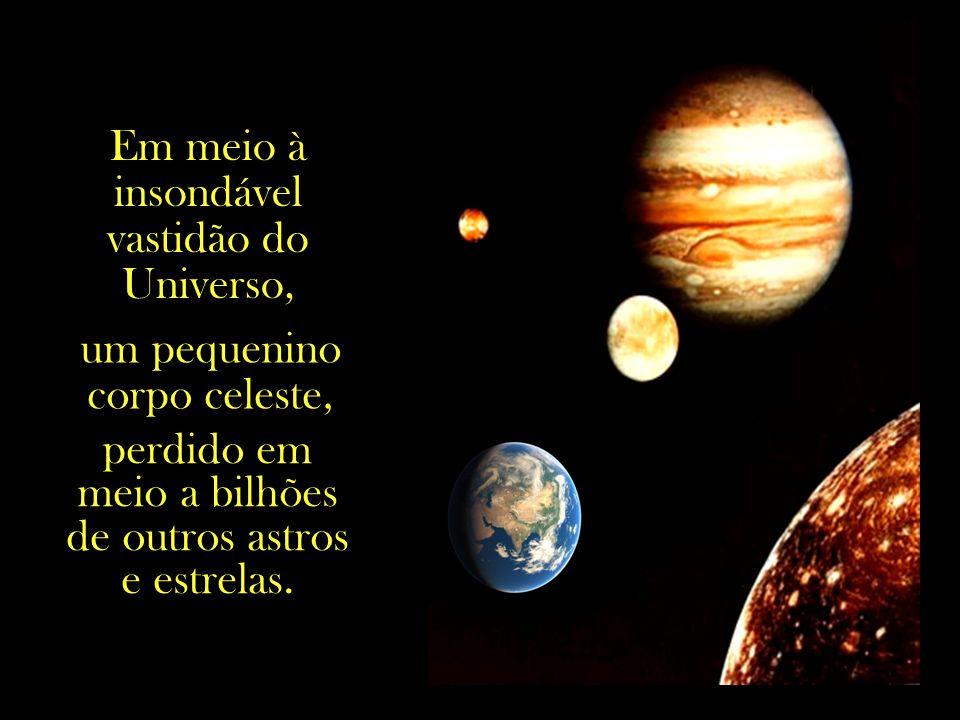 Em meio à insondável vastidão do Universo,