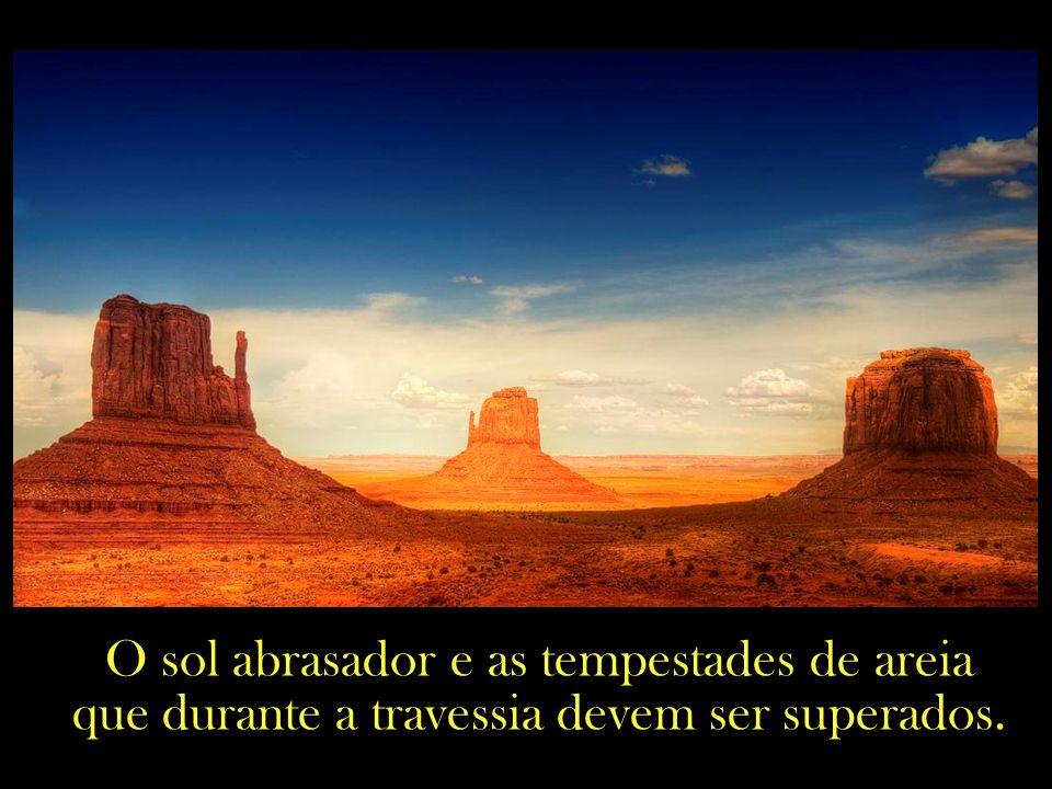 O sol abrasador e as tempestades de areia que durante a travessia devem ser superados.