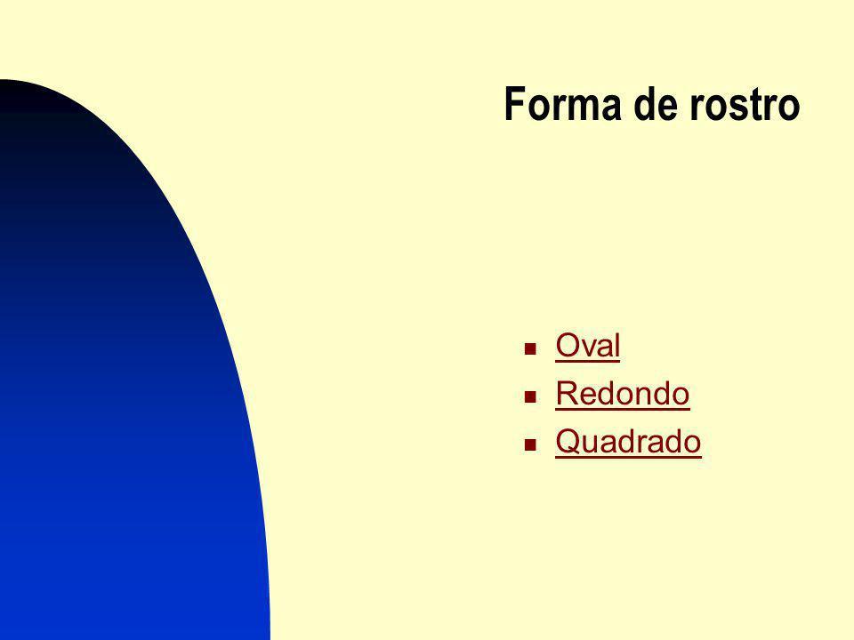 Forma de rostro Oval Redondo Quadrado