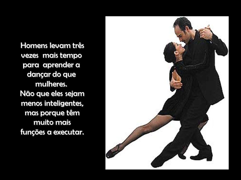 Homens levam três vezes mais tempo para aprender a dançar do que mulheres.