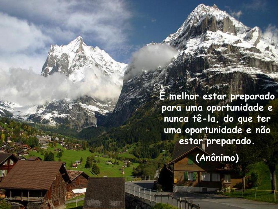 É melhor estar preparado para uma oportunidade e nunca tê-la, do que ter uma oportunidade e não estar preparado.