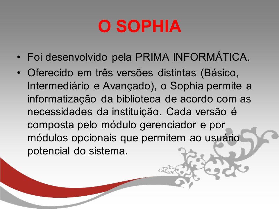 O SOPHIA Foi desenvolvido pela PRIMA INFORMÁTICA.