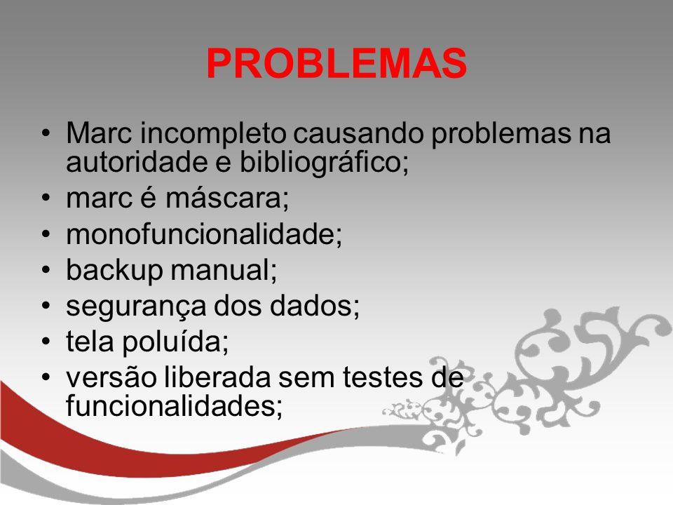 PROBLEMAS Marc incompleto causando problemas na autoridade e bibliográfico; marc é máscara; monofuncionalidade;