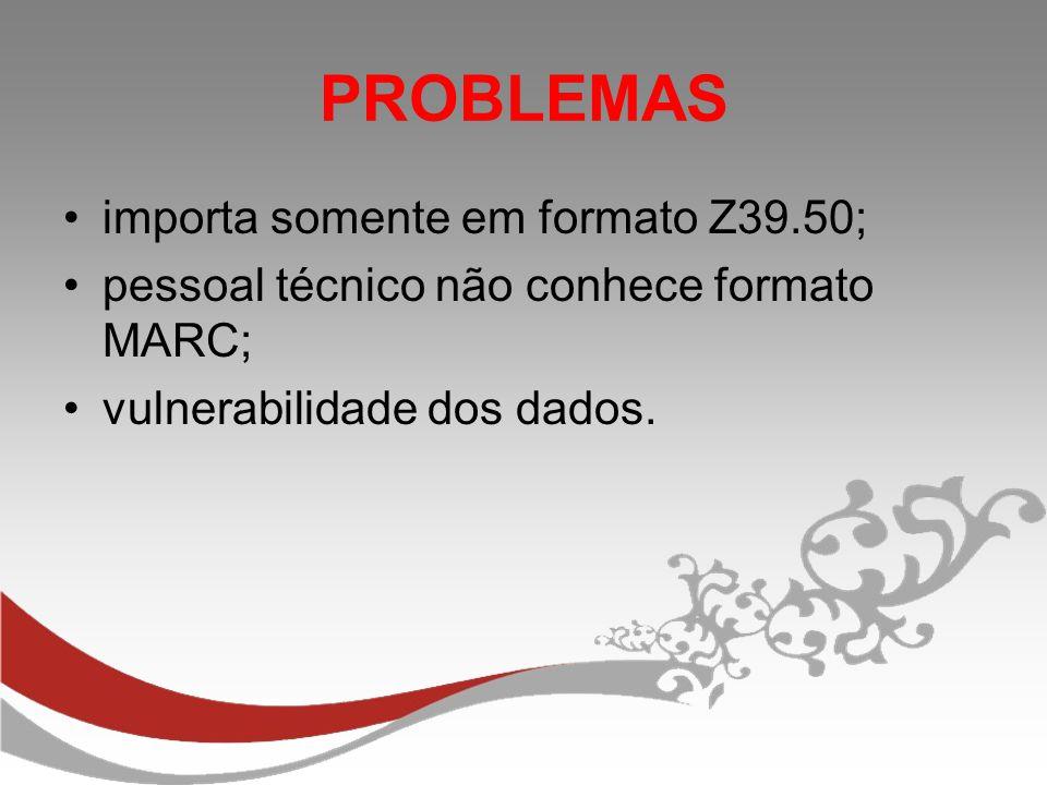 PROBLEMAS importa somente em formato Z39.50;