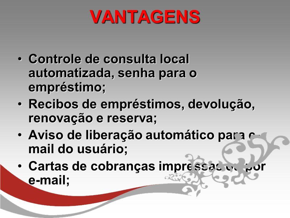 VANTAGENS Controle de consulta local automatizada, senha para o empréstimo; Recibos de empréstimos, devolução, renovação e reserva;