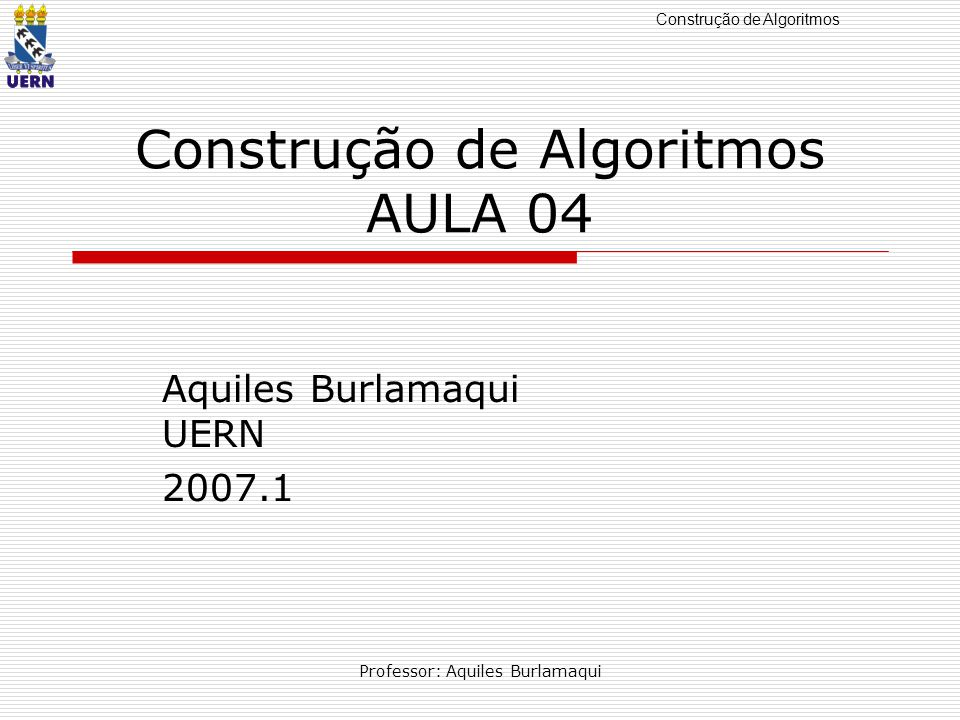 Construção de Algoritmos AULA 04
