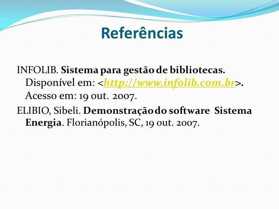 Referências INFOLIB. Sistema para gestão de bibliotecas. Disponível em: <http://www.infolib.com.br>. Acesso em: 19 out. 2007.