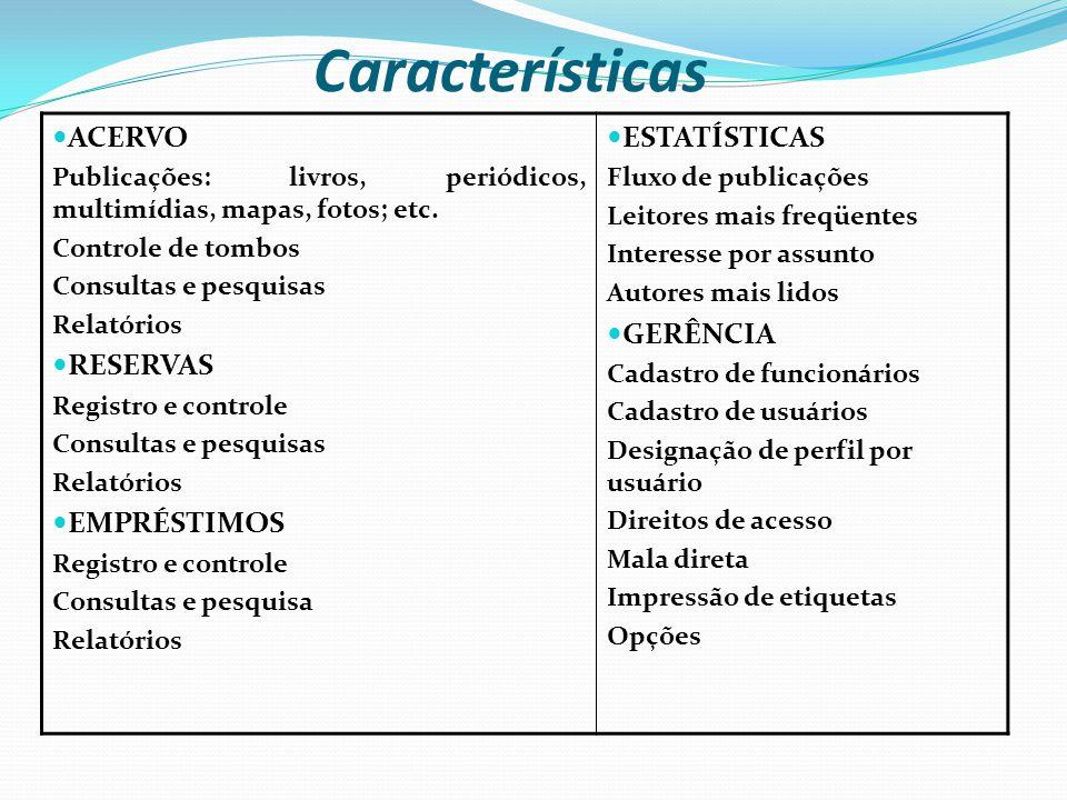Características ACERVO RESERVAS EMPRÉSTIMOS ESTATÍSTICAS GERÊNCIA