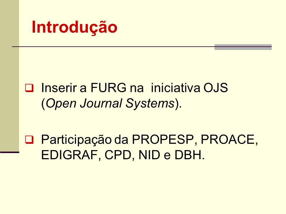 Introdução Inserir a FURG na iniciativa OJS (Open Journal Systems).