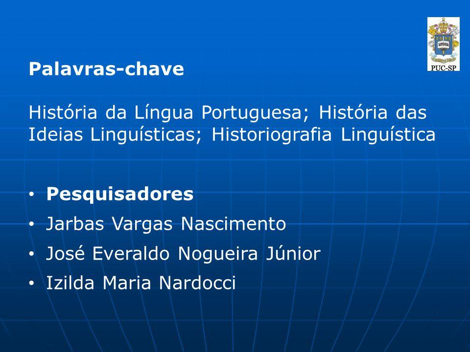 Palavras-chave História da Língua Portuguesa; História das Ideias Linguísticas; Historiografia Linguística