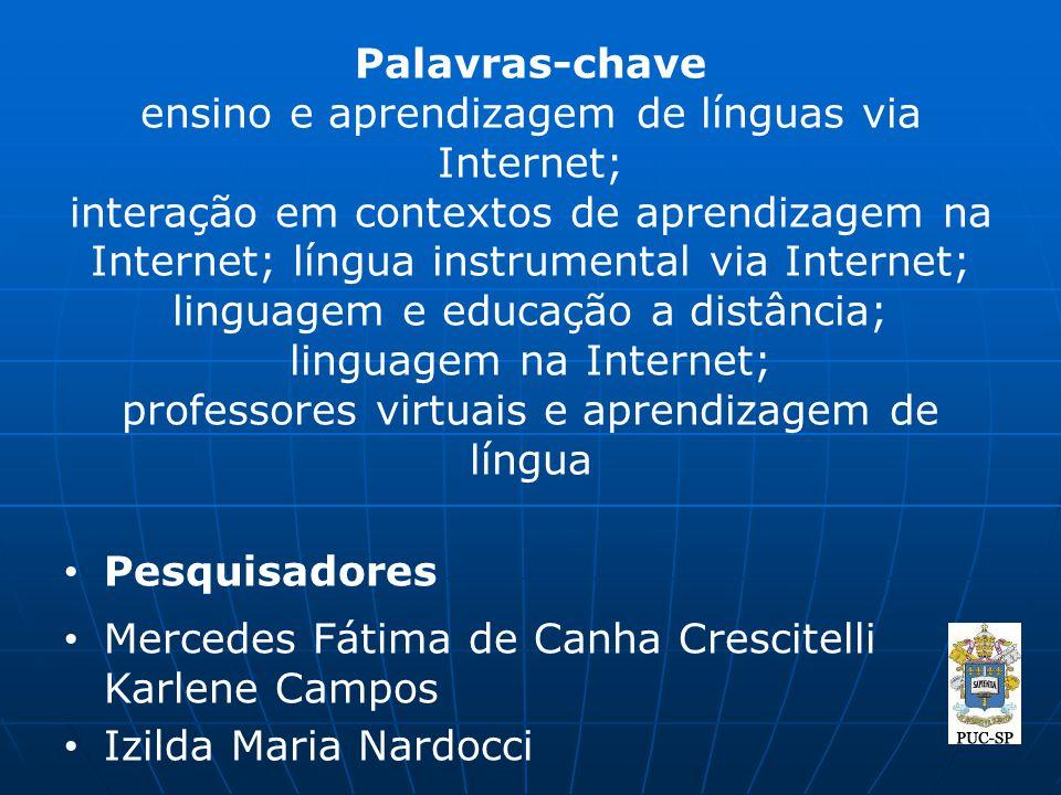 Palavras-chave ensino e aprendizagem de línguas via Internet; interação em contextos de aprendizagem na Internet; língua instrumental via Internet; linguagem e educação a distância; linguagem na Internet; professores virtuais e aprendizagem de língua