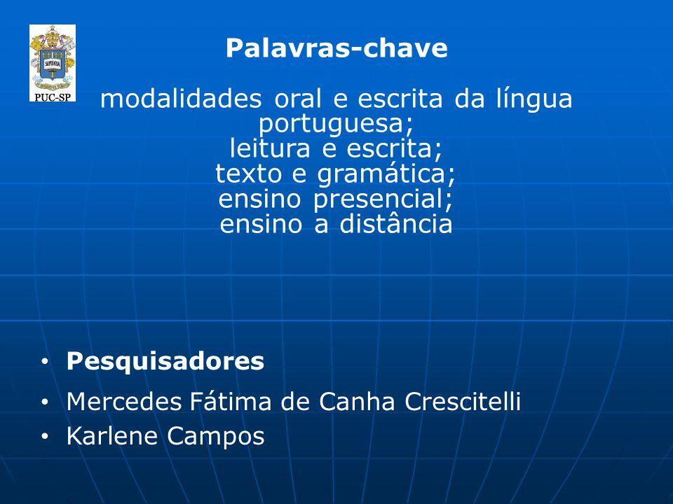 Palavras-chave modalidades oral e escrita da língua portuguesa; leitura e escrita; texto e gramática; ensino presencial; ensino a distância
