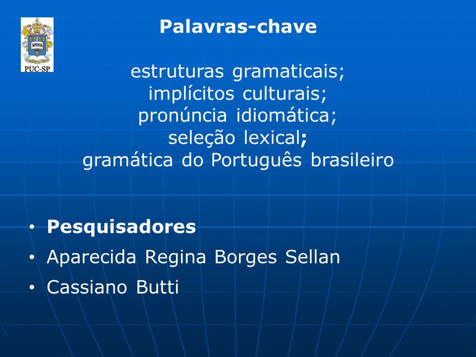 Palavras-chave estruturas gramaticais; implícitos culturais; pronúncia idiomática; seleção lexical; gramática do Português brasileiro