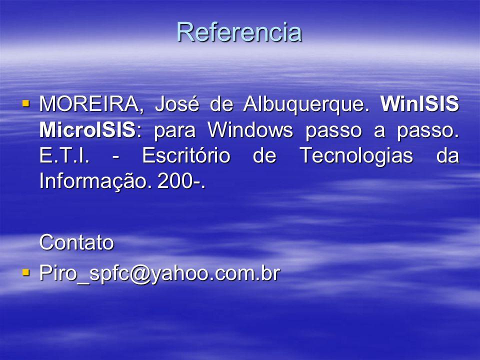 Referencia MOREIRA, José de Albuquerque. WinISIS MicroISIS: para Windows passo a passo. E.T.I. - Escritório de Tecnologias da Informação. 200-.