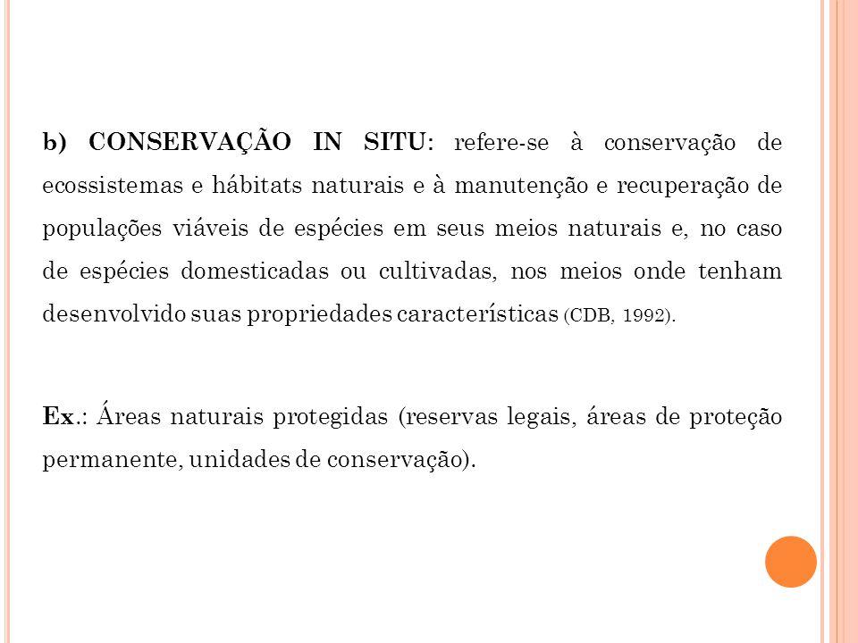 b) CONSERVAÇÃO IN SITU: refere-se à conservação de ecossistemas e hábitats naturais e à manutenção e recuperação de populações viáveis de espécies em seus meios naturais e, no caso de espécies domesticadas ou cultivadas, nos meios onde tenham desenvolvido suas propriedades características (CDB, 1992).