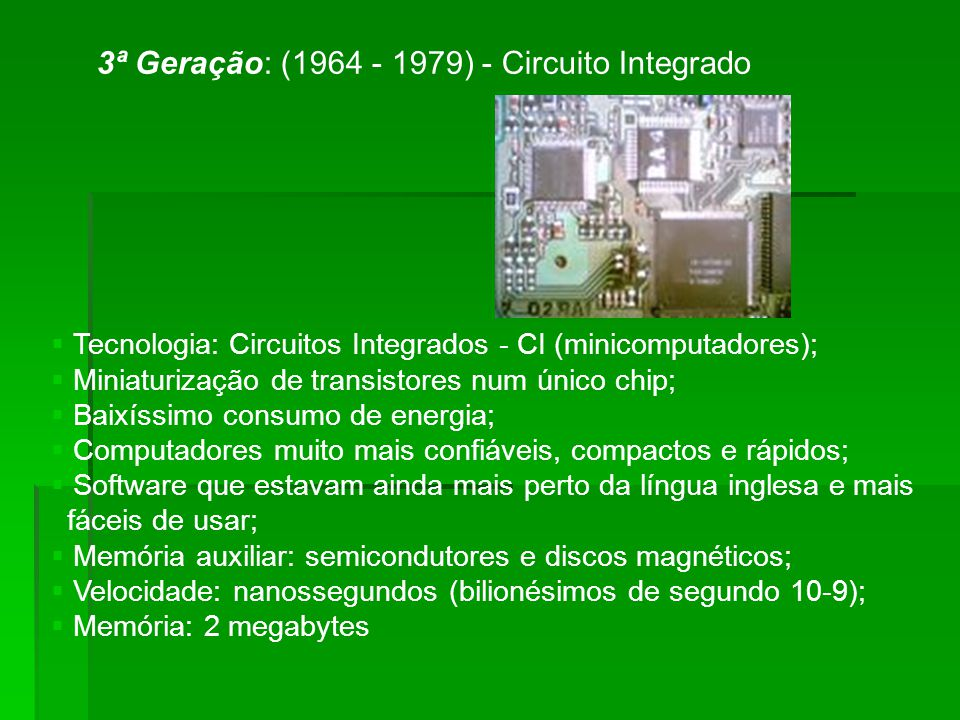 3ª Geração: (1964 - 1979) - Circuito Integrado