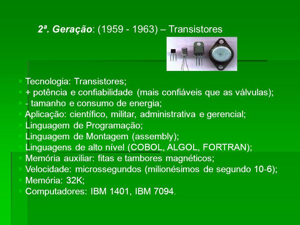 2ª. Geração: (1959 - 1963) – Transistores