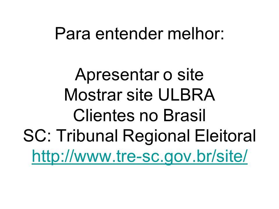 Para entender melhor: Apresentar o site Mostrar site ULBRA Clientes no Brasil SC: Tribunal Regional Eleitoral http://www.tre-sc.gov.br/site/