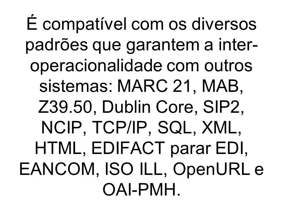 É compatível com os diversos padrões que garantem a inter-operacionalidade com outros sistemas: MARC 21, MAB, Z39.50, Dublin Core, SIP2, NCIP, TCP/IP, SQL, XML, HTML, EDIFACT parar EDI, EANCOM, ISO ILL, OpenURL e OAI-PMH.