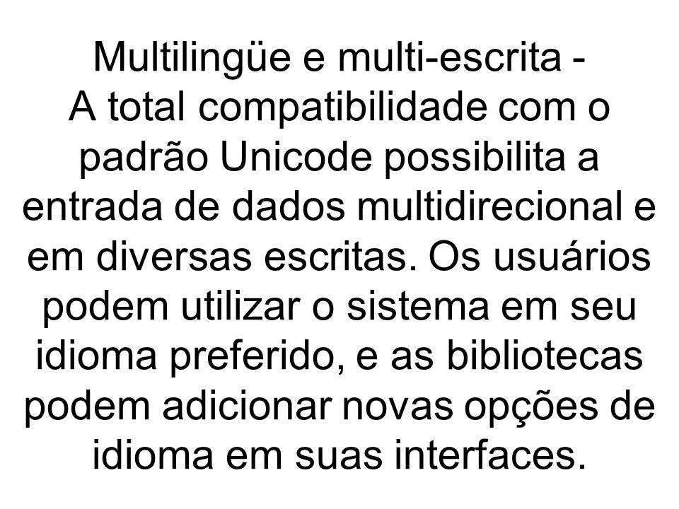 Multilingüe e multi-escrita - A total compatibilidade com o padrão Unicode possibilita a entrada de dados multidirecional e em diversas escritas.
