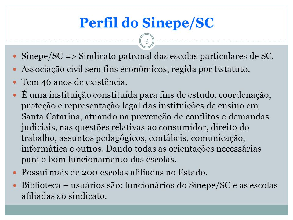 Perfil do Sinepe/SC Sinepe/SC => Sindicato patronal das escolas particulares de SC. Associação civil sem fins econômicos, regida por Estatuto.