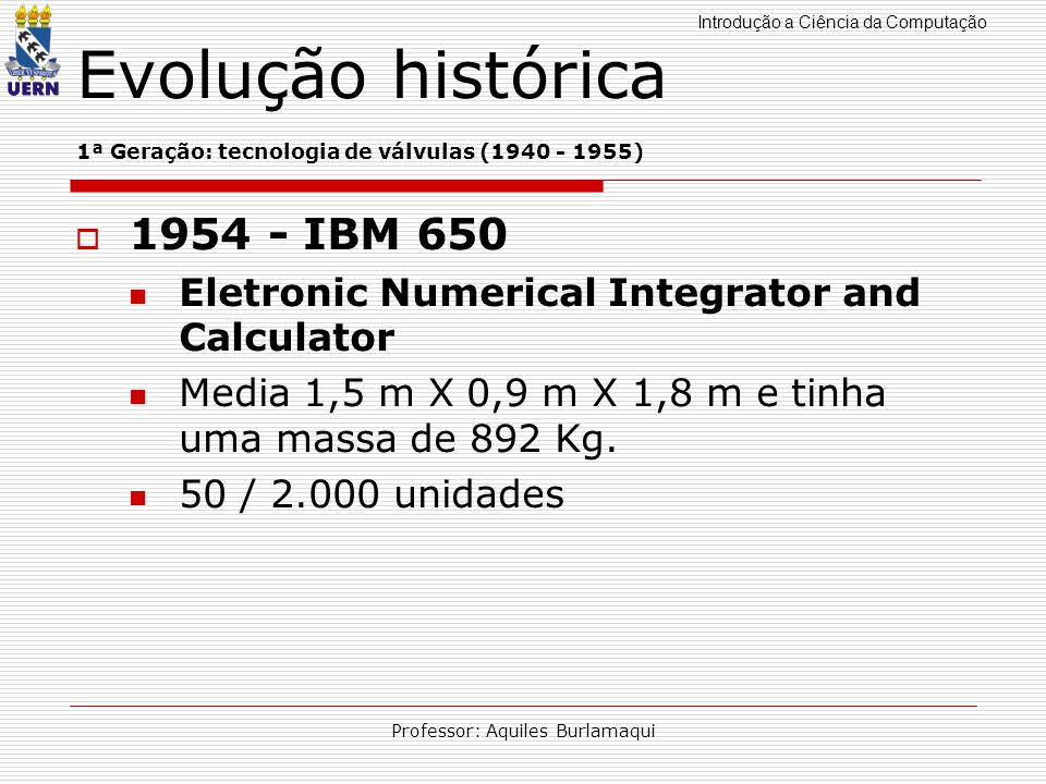 Evolução histórica 1ª Geração: tecnologia de válvulas (1940 - 1955)