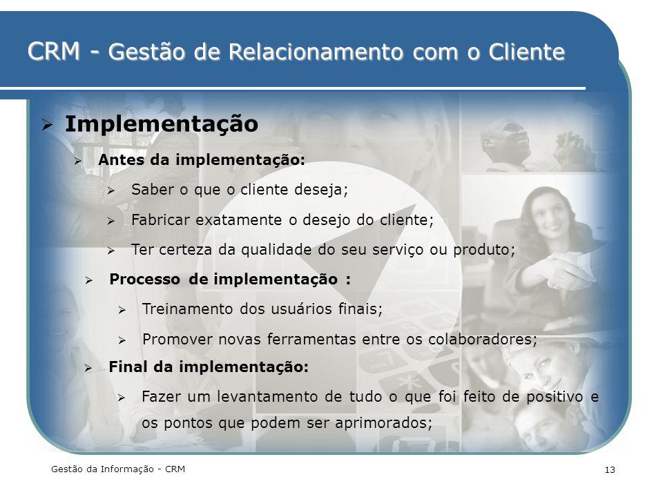 Implementação Antes da implementação: Saber o que o cliente deseja;
