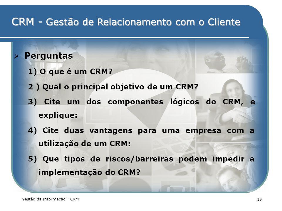 Perguntas 1) O que é um CRM 2 ) Qual o principal objetivo de um CRM