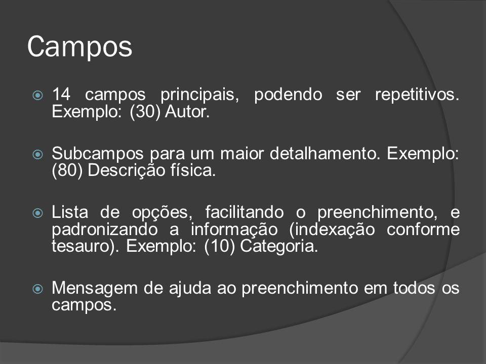 Campos 14 campos principais, podendo ser repetitivos. Exemplo: (30) Autor. Subcampos para um maior detalhamento. Exemplo: (80) Descrição física.