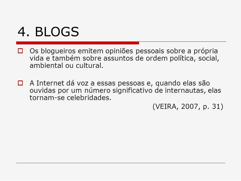 4. BLOGS Os blogueiros emitem opiniões pessoais sobre a própria vida e também sobre assuntos de ordem política, social, ambiental ou cultural.