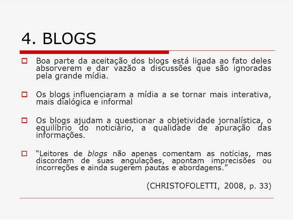 4. BLOGS Boa parte da aceitação dos blogs está ligada ao fato deles absorverem e dar vazão a discussões que são ignoradas pela grande mídia.