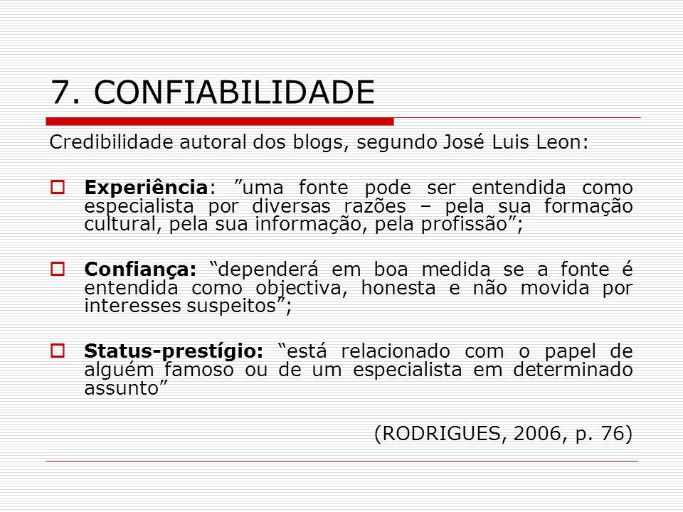 7. CONFIABILIDADE Credibilidade autoral dos blogs, segundo José Luis Leon: