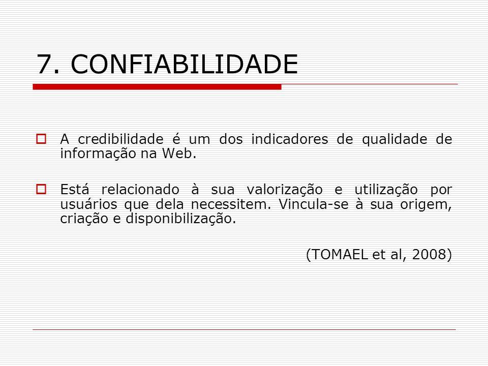 7. CONFIABILIDADE A credibilidade é um dos indicadores de qualidade de informação na Web.